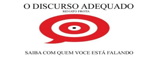 O DISCURSO ADEQUADO (Portuguese Edition) por Renato Frota