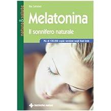 Melatonina. Il sonnifero naturale (Natura e salute)