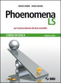 Phoenomena LS. Corso di fisica. Con laboratorio. Volume unico. Per il biennio del Liceo scientifico. Con espansione online