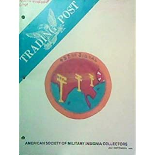 Trading Post: American Society of Military Insignia Collectors: VOL LXIV No. 4: July-September 1985