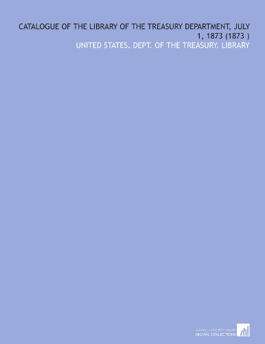 Catalogue of the Library of the Treasury Department, July 1, 1873 (1873) por United States. Dept. of the Treasury. Library