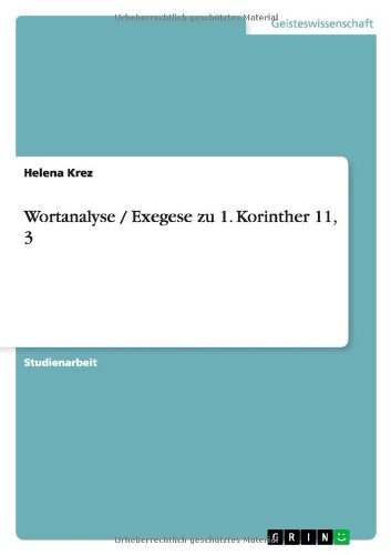 Wortanalyse / Exegese zu 1. Korinther 11, 3 by Helena Krez (2010-10-08)
