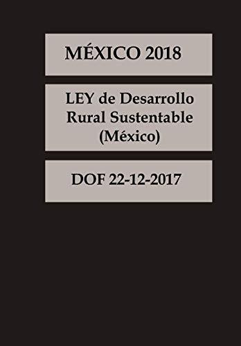 LEY de Desarrollo Rural Sustentable México (Spanish Edition): DOF 22-12-2017