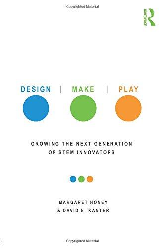 Design, Make, Play: Growing the Next Generation of STEM Innovators