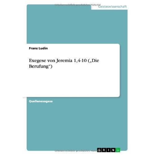 Exegese von Jeremia 1,4-10 (Die Berufung) by Franz Ludin (2008-07-27)