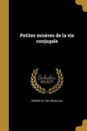 Petites Miseres de La Vie Conjugale par Honore de Balzac