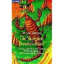 Die Skorpion-Persönlichkeit: Charakter, Schicksal und Chancen. Mit Mondpositionen und Aszendentenbestimmung