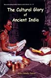 The Cultural Glory of Ancient India (Reconstructing Indian History and Culture)