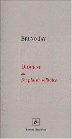 Diogène ou du plaisir solitaire par Bruno Jay
