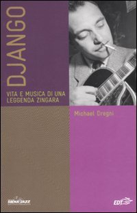 Django. Vita e musica di una leggenda zingara