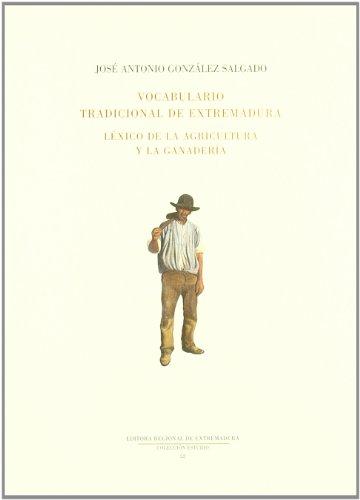 Vocabulario Tradicional De Extremadura. Lexico De La Agricultura Y Laganaderia