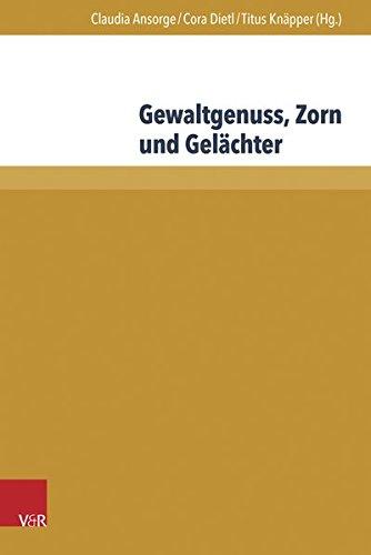 Gewaltgenuss, Zorn und Gelächter: Die emotionale Seite der Gewalt in Literatur und Historiographie des Mittelalters und der Frühen Neuzeit (Acta Nuntiaturae Gallicae, Band 1)