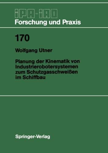 Planung der Kinematik von Industrierobotersystemen zum Schutzgasschweißen im Schiffbau (IPA-IAO - Forschung und Praxis, Band 170)