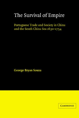 The Survival of Empire: Portuguese Trade and Society in China and the South China Sea 1630 1754