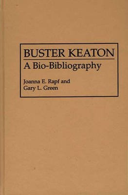 [Buster Keaton: A Bio-Bibliography] (By: Joanna E. Rapf) [published: January, 1995]
