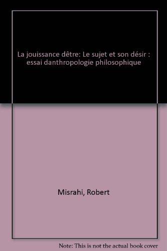 La jouissance d'être, le sujet et son désir : essai d'anthropologie philosophique