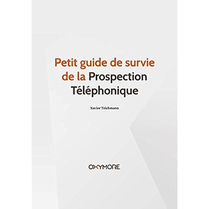 Petit Guide de Survie de la Prospection Téléphonique (Les Petits Guides de Survie)