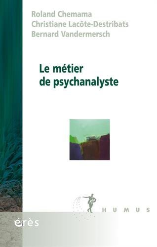 Le métier de psychanalyste par Roland Chemama, Christiane Lacôte-Destribats, Bernard Vandermersch