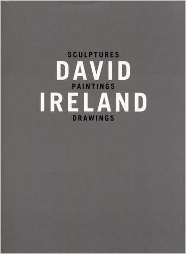 David Ireland: Sculptures, Paintings, Drawings by Lord Kenneth Baker (2008-07-01)