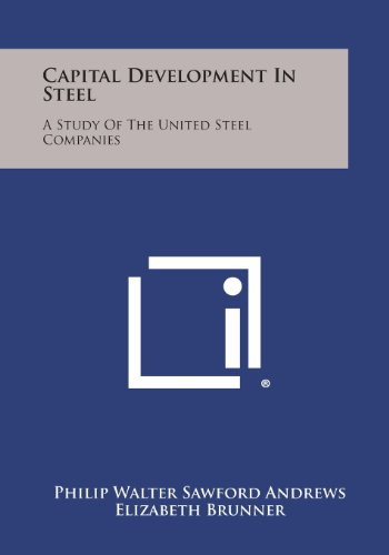 Capital Development in Steel: A Study of the United Steel Companies