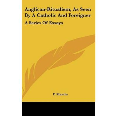 Anglican-Ritualism, as Seen by a Catholic and Foreigner: A Series of Essays (Hardback) - Common