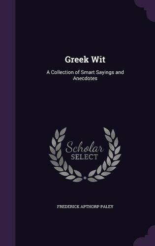 Greek Wit: A Collection of Smart Sayings and Anecdotes