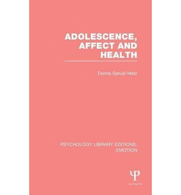 [ Adolescence, Affect and Health (Ple: Emotion) Spruijt-Metz, Donna ( Author ) ] { Hardcover } 2014
