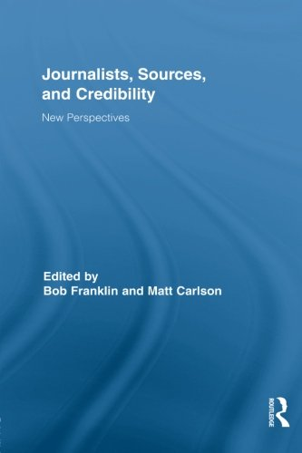 Journalists, Sources, and Credibility (Routledge Research in Journalism)