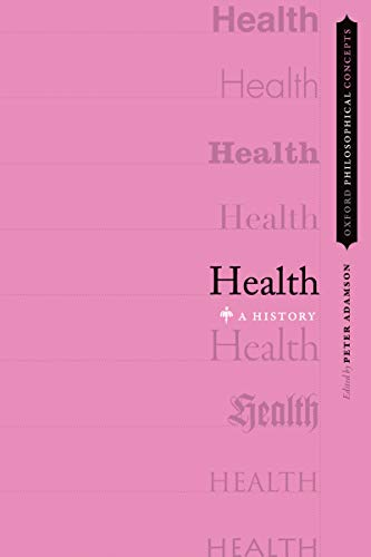 Health: A History (OXFORD PHILOSOPHICAL CONCEPTS) (English Edition)