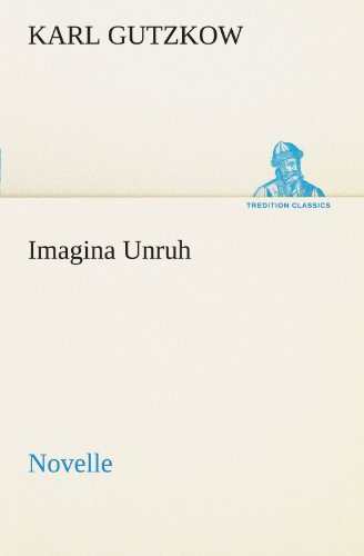 Imagina Unruh: Novelle (TREDITION CLASSICS)