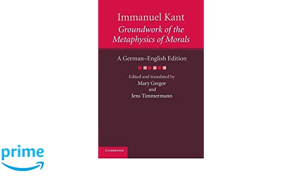 Groundwork of the Metaphysics of Morals: A German-English Edition