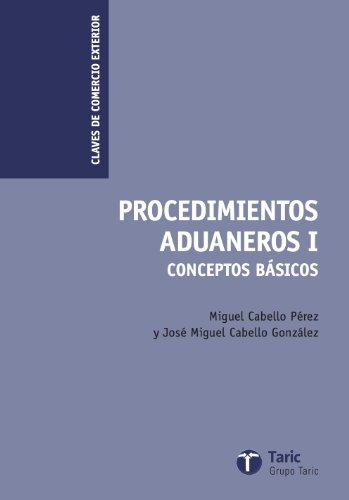Procedimientos Aduaneros I: Conceptos básicos (Claves de Comercio Exterior) por Miguel Cabello Pérez