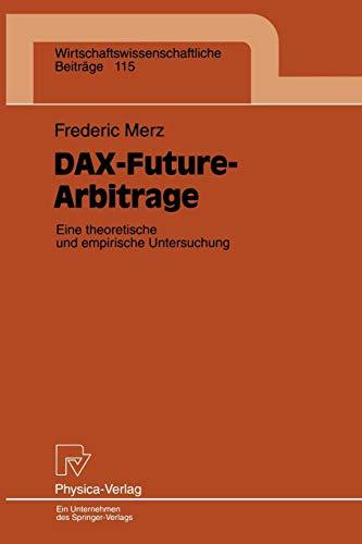 DAX-Future-Arbitrage. Eine theroetische und empirische Untersuchung (Wirtschaftswissenschaftliche Beiträge Bd. 115) (Wirtschaftswissenschaftliche Beiträge (115), Band 115)