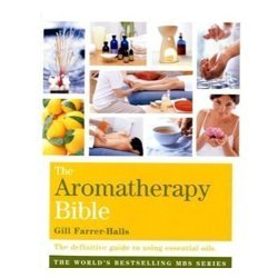 Aromatherapy Bible: The definitive guide to using essential oils (Godsfield Bibles) by Gill Farrer-Halls (2009-11-02)