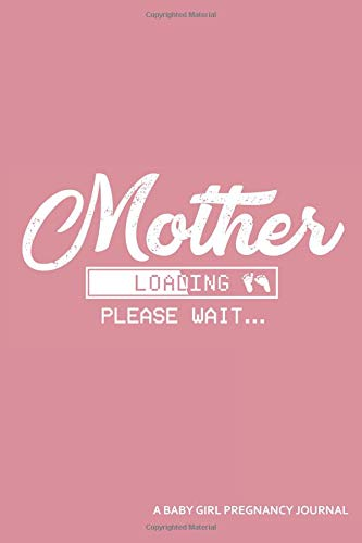 Mother Loading Please Wait... A Baby Girl Pregnancy Journal: An App Loading Screen Blank Lined Journal