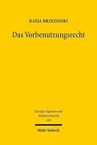 Das Vorbenutzungsrecht: Geschichte, Legitimation, Funktion im Patentsystem (Geistiges Eigentum und Wettbewerbsrecht)