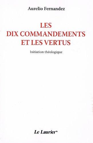 Les dix commandements et les vertus : Initiation théologique par Aurelio Fernandez