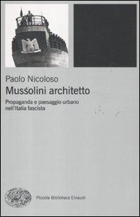 Mussolini architetto. Propaganda e paesaggio urbano nell'Italia fascista
