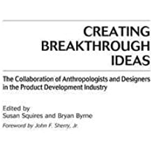 [(Creating Breakthrough Ideas : The Collaboration of Anthropologists and Designers in the Product Development Industry)] [Edited by Susan Squires ] published on (November, 2002)