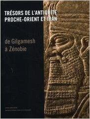TRSORS DE L'ANTIQUIT , PROCHE - ORIENT ET IRAN - DE GILGAMESH  ZENOBIE