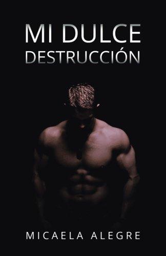 Mi Dulce Destruccion por Micaela Alegre