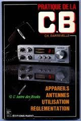 Pratique de la cb - appareils, antennes, utilisation, réglementation