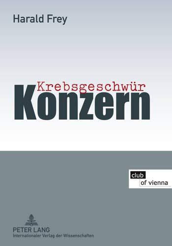 Krebsgeschwür Konzern: Mit Beiträgen von Hans Peter Aubauer, Christine Bauer-Jelinek, Elfriede Bonet, Hermann Knoflacher und Markus Knoflacher