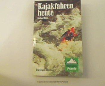 Kajakfahren heute. Lehr- und Praxisbuch für den alpinen Wildwassersport