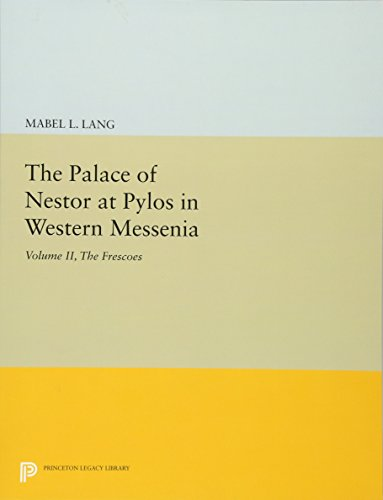 2: The Palace of Nestor at Pylos in Western Messenia, Vol. II: The Frescoes (Princeton Legacy Library)