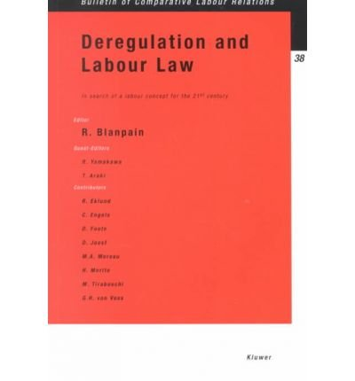 [( Deregulation and Labour Law: In Search of a Labour Concept for the 21st Century * * )] [by: Roger Blanpain] [Jul-2000]