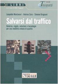 Salvarsi dal traffico. Governo, regole, soluzioni e tecnologie per una mobilit urbana di qualit