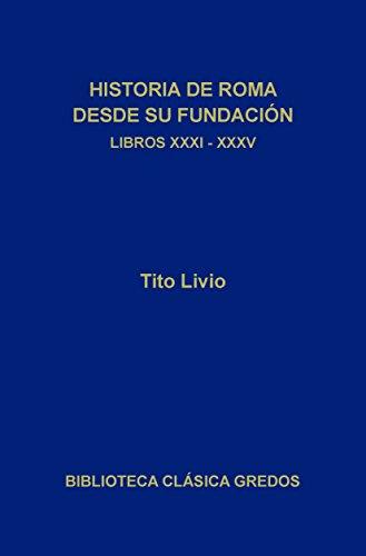 Historia de Roma desde su fundación. Libros XXXI-XXXV (Biblioteca Clásica Gredos nº 183) por Tito Livio