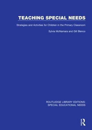 Teaching Special Needs: Strategies and Activities for Children in the Primary Classroom (Routledge Library Editions: Special Educational Needs)