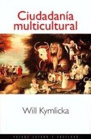 Ciudadanía multicultural: Una teoría liberal de los derechos de las minorías (Estado y Sociedad) por Will Kymlicka